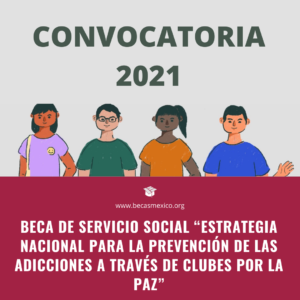 """BECA DE SERVICIO SOCIAL """"ESTRATEGIA NACIONAL PARA LA PREVENCIÓN DE LAS ADICCIONES A TRAVÉS DE CLUBES POR LA PAZ"""" 2021"""
