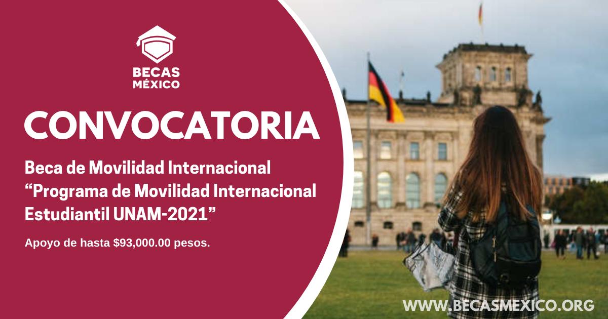 """Beca de Movilidad Internacional """"Programa de Movilidad Internacional Estudiantil UNAM-2021"""""""