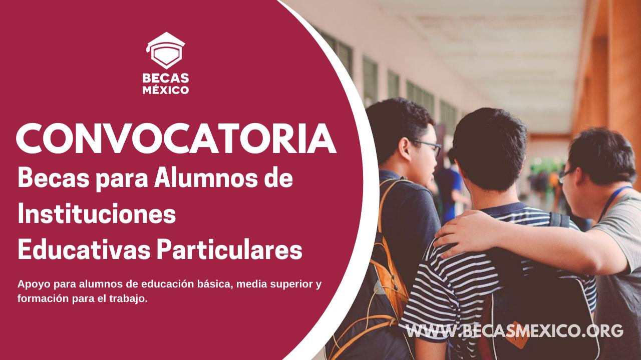 Becas para Alumnos de Escuelas Particulares Incorporadas de preescolar, primaria, secundaria, preparatoria y formación para el trabajo